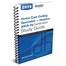Home Care Coding Specialist – Hospice (HCS-H) Certification Study Guide, 2019