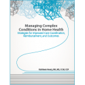 Managing Complex Conditions in Home Health: Strategies for Improved Care Coordination, Reimbursement, and Outcomes
