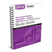 Home Care Coding Specialist – Hospice (HCS-H) Certification Study Guide, 2018