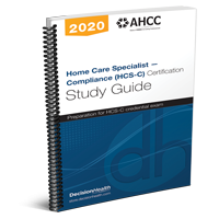 Home Care Specialist – Compliance (HCS-C) Certification Study Guide, 2020