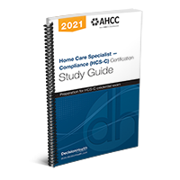 Home Care Clinical Specialist – Compliance (HCS-C) Certification Study Guide, 2021