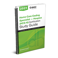 Home Care Coding Specialist – Hospice (HCS-H) Certification Study Guide, 2021
