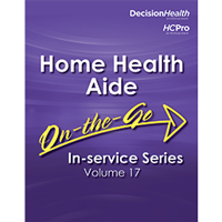 Home Health Aide On-The-Go In-Service Series, Volume 17