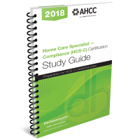 Home Care Specialist — Compliance (HCS-C) Certification Study Guide, 2018