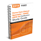 Home Care Clinical Specialist – OASIS (HCS-O) Certification Study Guide, 2018