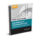 CMS' Home Health Conditions of Participation and Interpretive Guidelines, 2021