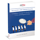 Managed Care Credentialing: Compliance Strategies for Health Plans, CVOs, and Delegated Entities