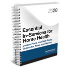 Essential In-Services for Home Health: Lesson Plans and Self-Study Guides for Aides and Nurses, 2020