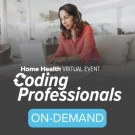 Coding Professionals: Home Health Virtual Event - On-Demand